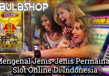Mengenal Jenis-Jenis Permainan Slot Online Di Indonesia