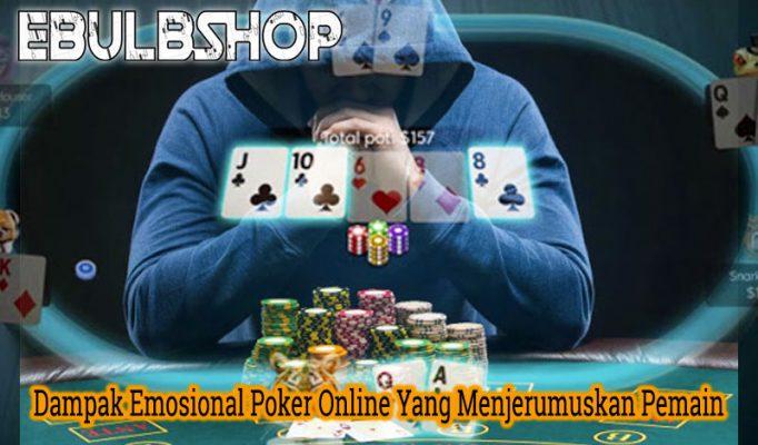 Dampak Emosional Poker Online Yang Menjerumuskan Pemain
